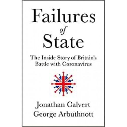 Failures of State: The Inside Story of Britains Battle with Coronavirus Jonathan Calvert Hardback Book