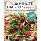 The 30 Minute Diabetes Cookbook: Eat to Beat Diabetes with 100 Easy Low-carb Recipes Katie Caldesi & Giancarlo Caldesi