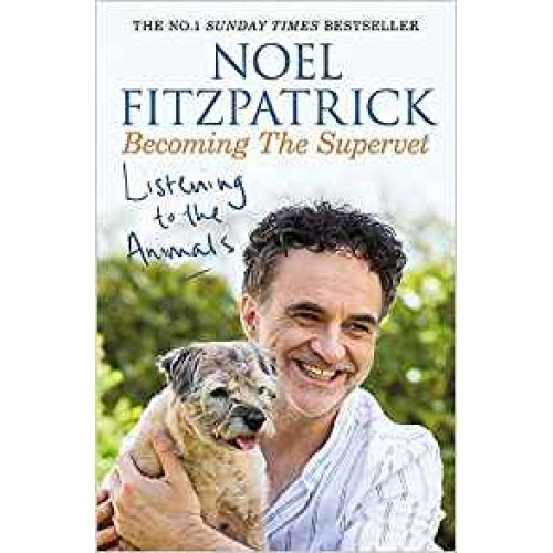 Listening to the Animals: Becoming The Supervet Noel Fitzpatrick