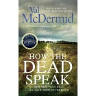 How the Dead Speak Tony Hill and Carol Jordan Val McDermid