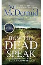 How the Dead Speak Tony Hill and Carol Jordan Val McDermid