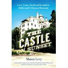The Castle on Sunset: Love, Fame, Death and Scandal at Hollywood's Chateau Marmont Shawn Levy
