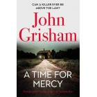 A Time for Mercy: Jake Brigance, lawyer hero of A Time to Kill and Sycamore Row John Grisham Hardback Book