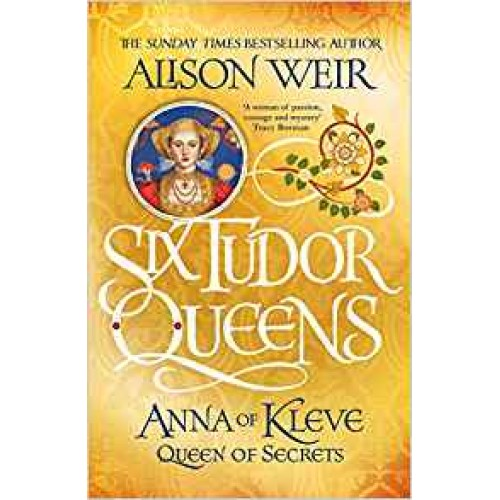 Six Tudor Queens: Anna of Kleve, Queen of Secrets: Six Tudor Queens 4 Alison Weir