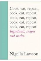 Cook, Eat, Repeat: Ingredients, recipes and stories Nigella Lawson Hardback Book