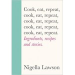 Cook, Eat, Repeat: Ingredients, recipes and stories Nigella Lawson Hardback Book