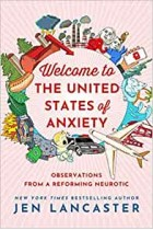 Welcome to the United States of Anxiety: Observations from a Reforming Neurotic Jen Lancaster Hardback Book