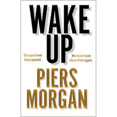 Wake Up: Why the world has gone nuts Piers Morgan Hardback Book