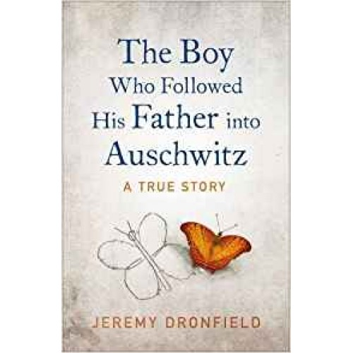 The Boy Who Followed His Father into Auschwitz: The Sunday Times Bestseller