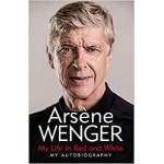 My Life in Red and White: My Autobiography Arsene Wenger Hardback Book