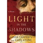 Light in the Shadows: A Novel By Linda Lafferty Andy Stone