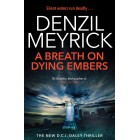 A Breath on Dying Embers: A D.C.I. Daley Thriller (The D.C.I. Daley Series) Denzil Meyrick