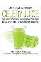 Medical Medium Celery Juice: The Most Powerful Medicine of Our Time Healing Millions Worldwide Anthony William