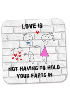Love is Not Having to Hold Your Farts in - Funny, Rude Character Drinks Coaster, Valentines Day Gift for Him Or Her