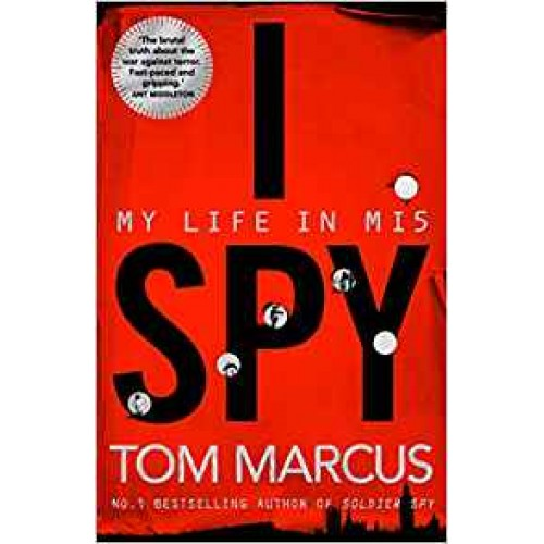 I Spy: My Life in MI5 By Tom Marcus