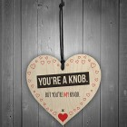 Youre A Knob But Youre My Knob Novelty Wooden Hanging Heart Valentines Gift