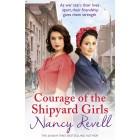 Courage of the Shipyard Girls: Shipyard Girls 6 (The Shipyard Girls Series) Nancy Revell