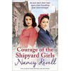 Courage of the Shipyard Girls: Shipyard Girls 6 (The Shipyard Girls Series) Nancy Revell