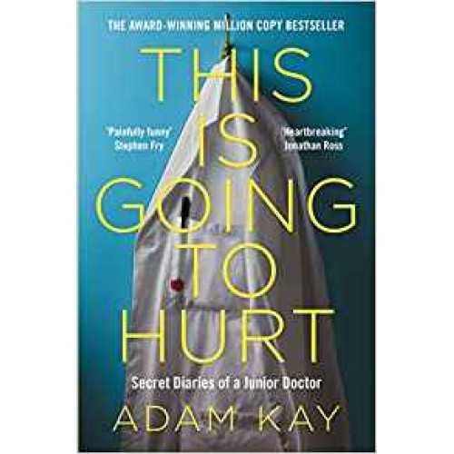 This is Going to Hurt: Secret Diaries Of A Junior Doctor Book Adam Kay