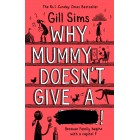 Why Mummy Doesn't Give a ****!: The Sunday Times Number One Bestselling Author Gill Sims