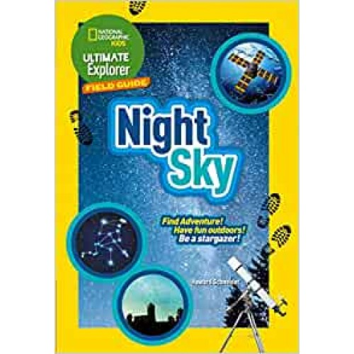 Night Sky: Find Adventure! Have fun outdoors! Be a stargazer! (Ultimate Explorer Field Guides)