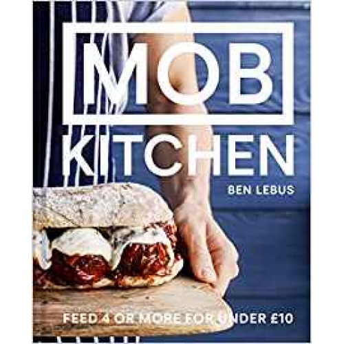 Mob Kitchen: Feed 4 Or More For Under 10 Ben Lebus - Hardback