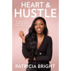 Heart and Hustle: Use Your Passion. Build Your Brand. Achieve Your Dreams. Patricia Bright