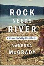 Rock Needs River: A Memoir About a Very Open Adoption Vanessa McGrady