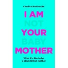 I Am Not Your Baby Mother By Candice Brathwaite Hardcover