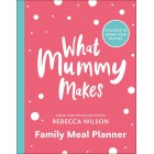What Mummy Makes Family Meal Planner: Includes 28 brand new recipes Paperback Book