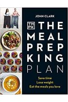 The Meal Prep King Plan: Save time. Lose weight. Eat the meals you love Hardback Book