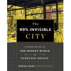 The 99% Invisible City: A Field Guide to the Hidden World of Everyday Design Roman Mars Kurt Kohlstedt Hardback Book