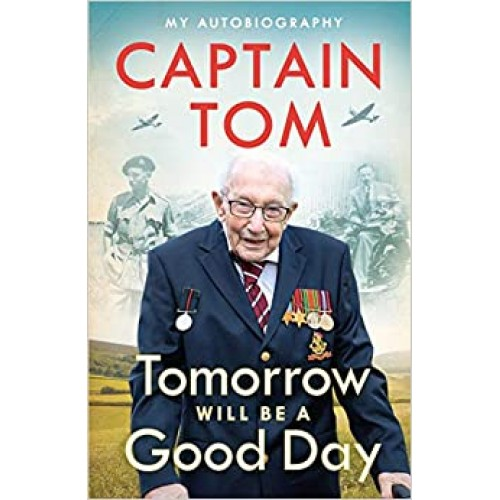 Tomorrow Will Be A Good Day: My Autobiography Captain Tom Moore Hardback Book