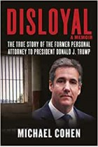 Disloyal: A Memoir: The True Story of the Former Personal Attorney to President Donald J. Trump Michael Cohen Hardback Book