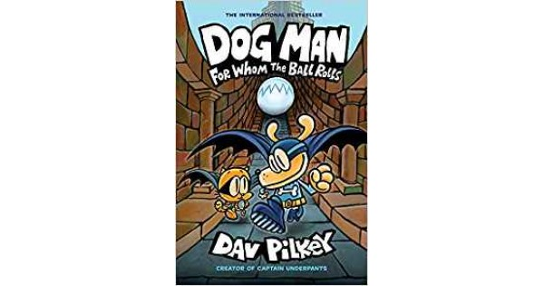 Dog Man 7 For Whom The Ball Rolls Dav Pilkey 9781338236590