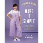 Tilly Walnes Tilly and the Buttons: Make It Simple: Easy, Speedy Sewing Projects to Whip Up in an Afternoon