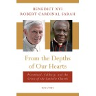 Pope Benedict XVI From the Depths of Our Hearts: Priesthood, Celibacy and the Crisis of the Catholic Church