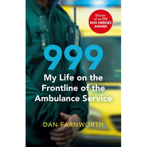 Dan Farnworth 999 - My Life on the Frontline of the Ambulance Service
