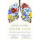 Rachel Clarke Dear Life: A Doctors Story of Love and Loss