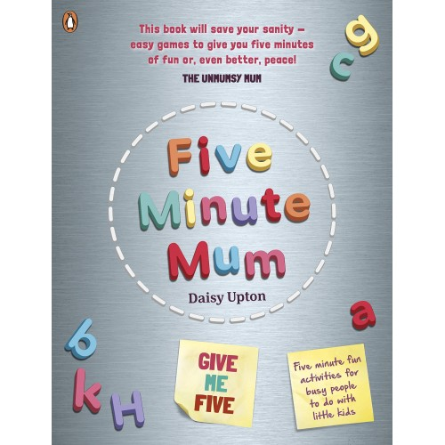 Daisy Upton Five Minute Mum: Give Me Five: Five minute, easy, fun games for busy people to do with little kids