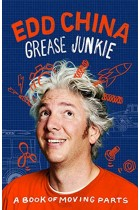 Grease Junkie: A Book Of Moving Parts By Edd China Hardback Book