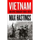 Max Hastings Vietnam An Epic History of a Divisive War 1945-1975 Book